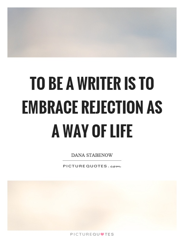 to-be-a-writer-is-to-embrace-rejection-as-a-way-of-life-quote-1